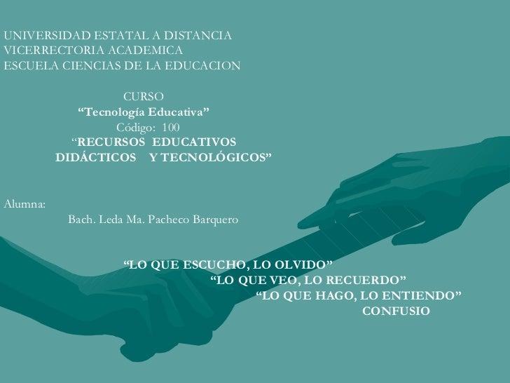 """UNIVERSIDAD ESTATAL A DISTANCIA VICERRECTORIA ACADEMICA ESCUELA CIENCIAS DE LA EDUCACION CURSO """" Tecnología Educativa"""" Cód..."""