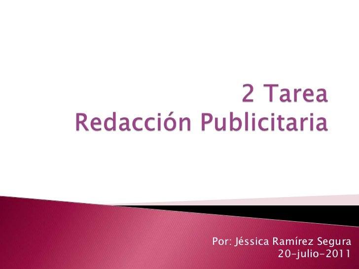 2 TareaRedacciónPublicitaria<br />Por: Jéssica Ramírez Segura<br />20-julio-2011<br />