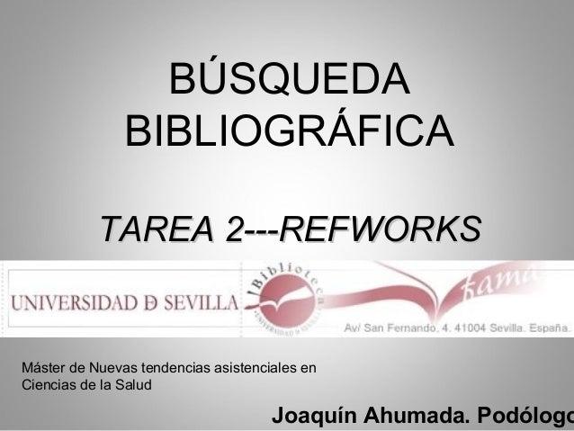 BÚSQUEDA BIBLIOGRÁFICA TAREA 2---REFWORKSTAREA 2---REFWORKS Joaquín Ahumada. Podólogo Máster de Nuevas tendencias asistenc...