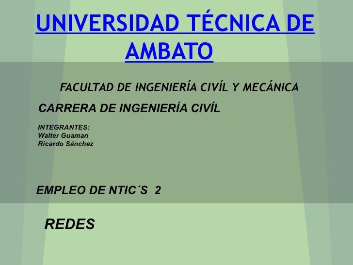 UNIVERSIDAD TÉCNICA DE       AMBATO     FACULTAD DE INGENIERÍA CIVÍL Y MECÁNICACARRERA DE INGENIERÍA CIVÍLINTEGRANTES:Walt...