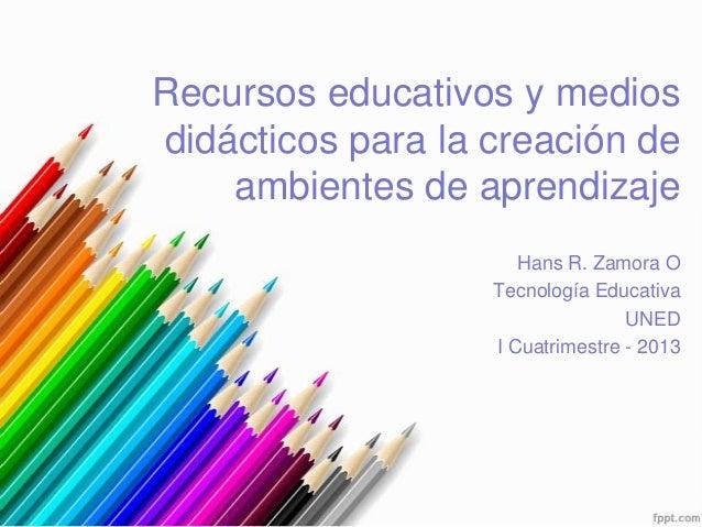 Recursos educativos y medios dicácticos para la creación de ambientes de aprendizaje