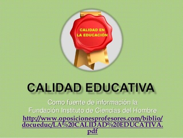 Como fuente de información la Fundación Instituto de Ciencias del Hombre http://www.oposicionesprofesores.com/biblio/ docu...