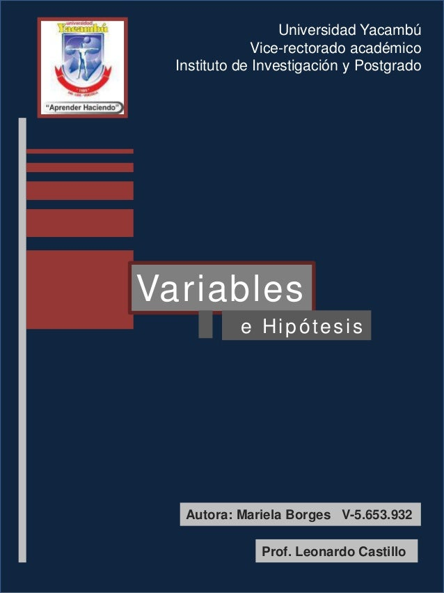 Universidad Yacambú Vice-rectorado académico Instituto de Investigación y Postgrado  Variables e Hipótesis  Autora: Mariel...