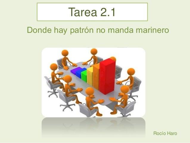 Tarea 2.1 Donde hay patrón no manda marinero  Rocío Haro