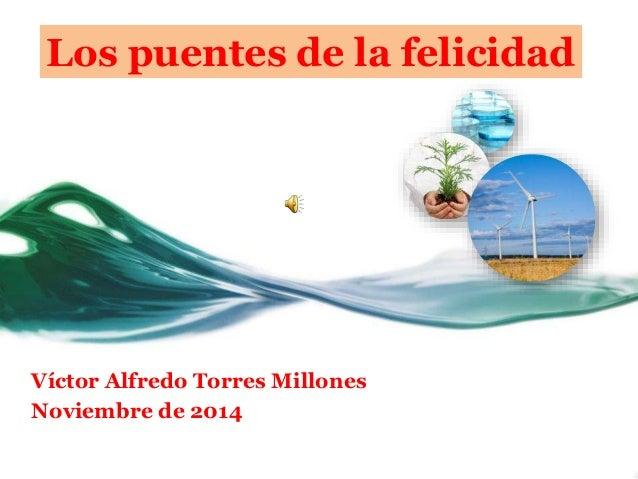 Los puentes de la felicidad Víctor Alfredo Torres Millones Noviembre de 2014