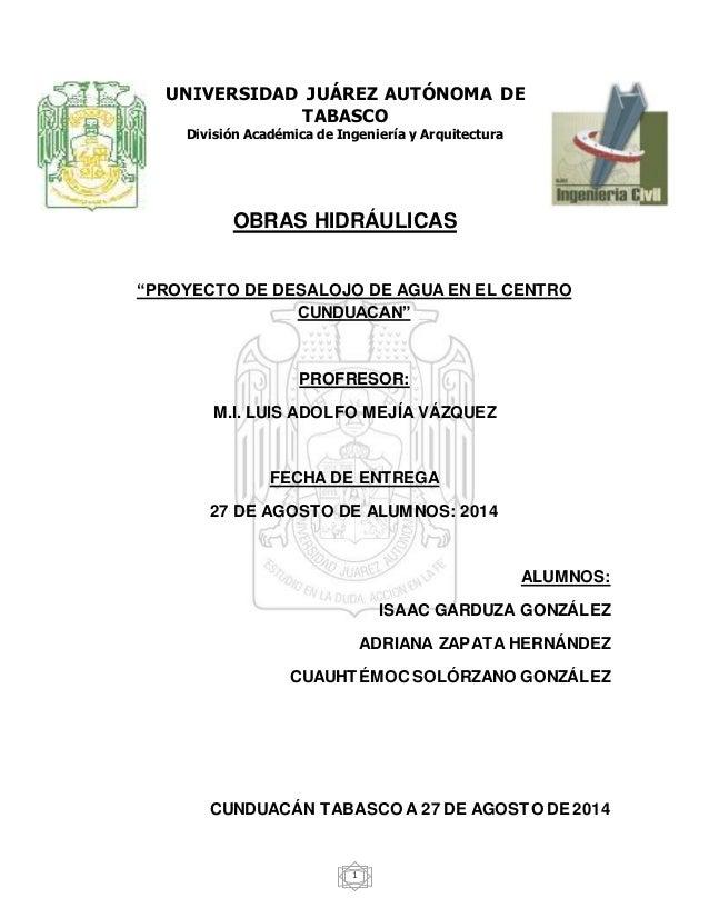 """1 UNIVERSIDAD JUÁREZ AUTÓNOMA DE TABASCO División Académica de Ingeniería y Arquitectura OBRAS HIDRÁULICAS """"PROYECTO DE DE..."""