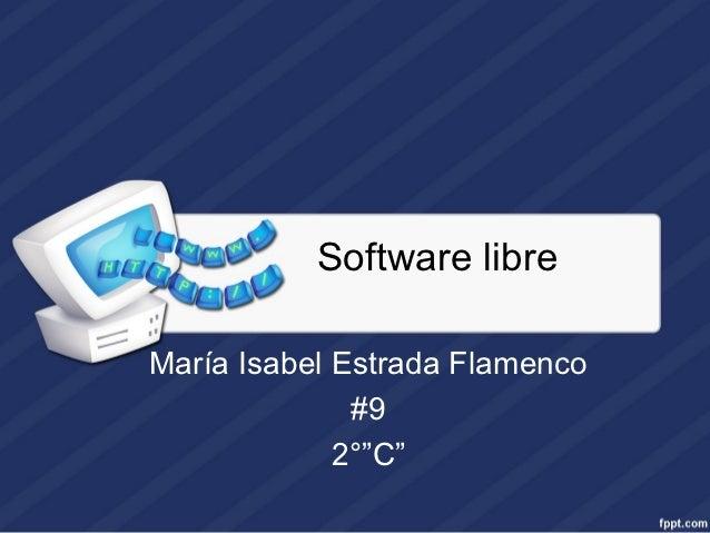 """Software libreMaría Isabel Estrada Flamenco              #9             2°""""C"""""""