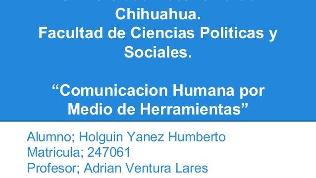 """Universidad Autonoma de Chihuahua. Facultad de Ciencias Politicas y Sociales. """"Comunicacion Humana por Medio de Herramient..."""