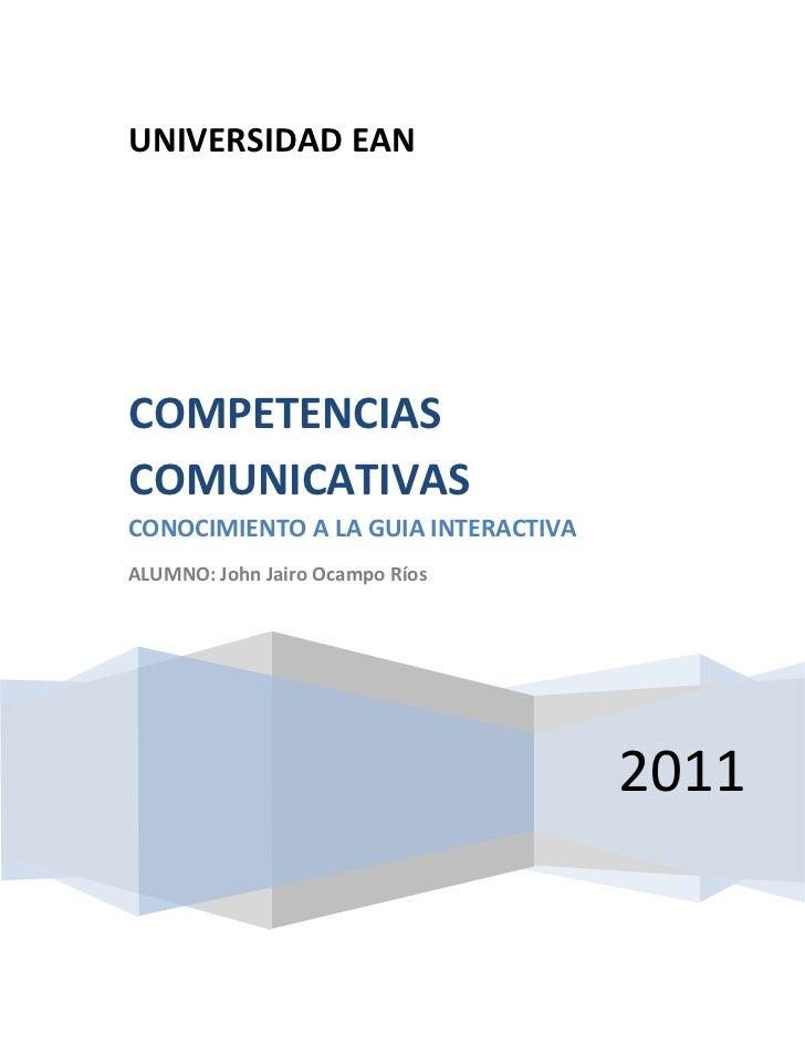 UNIVERSIDAD EANCOMPETENCIASCOMUNICATIVASCONOCIMIENTO A LA GUIA INTERACTIVAALUMNO: John Jairo Ocampo Ríos                  ...