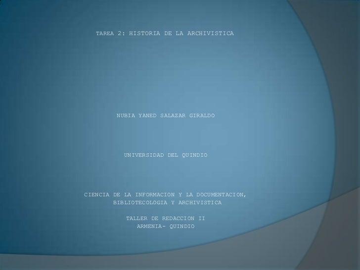 TAREA 2: HISTORIA DE LA ARCHIVISTICA<br />NUBIA YANED SALAZAR GIRALDO<br />UNIVERSIDAD DEL QUINDIO <br />CIENCIA DE LA INF...