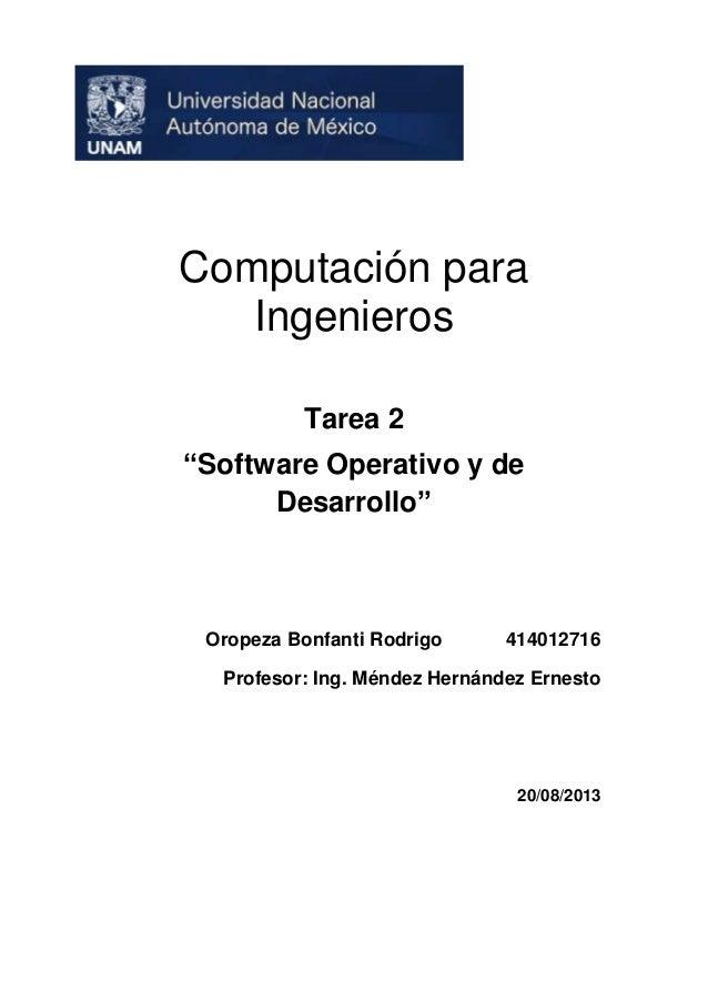 """Computación para Ingenieros Tarea 2 """"Software Operativo y de Desarrollo""""  Oropeza Bonfanti Rodrigo  414012716  Profesor: I..."""