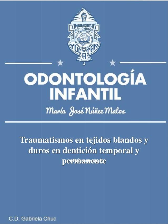 Traumatismos en tejidos blandos y duros en dentición temporal y permanente1 Febrero 2015