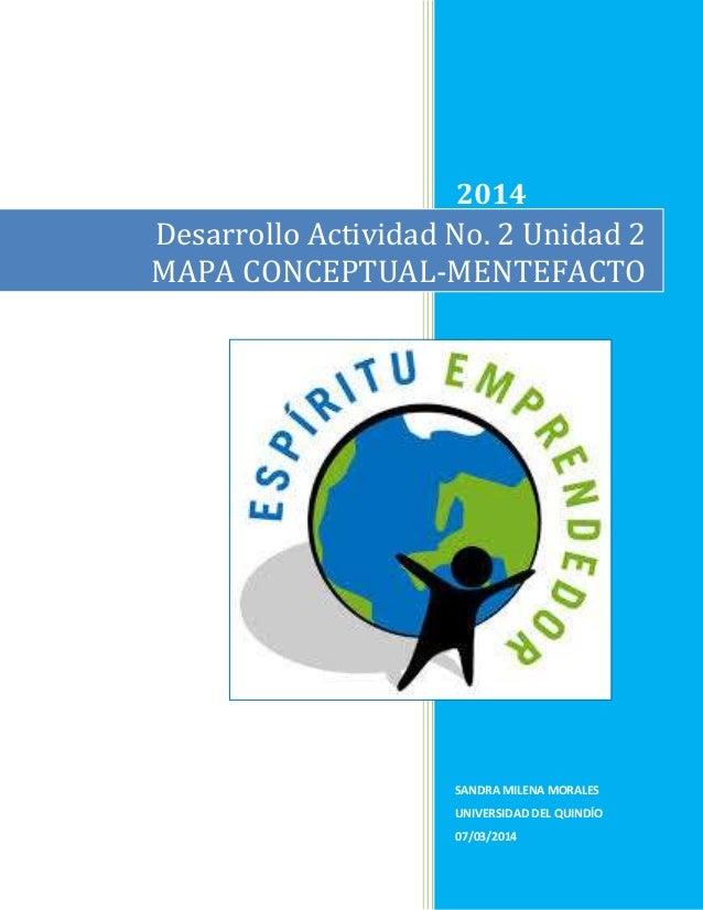 2014  Desarrollo Actividad No. 2 Unidad 2 MAPA CONCEPTUAL-MENTEFACTO  SANDRA MILENA MORALES UNIVERSIDAD DEL QUINDÍO 07/03/...