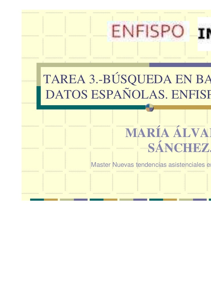 TAREA 3.-BÚSQUEDA EN BASES DEDATOS ESPAÑOLAS. ENFISPO/IME.                 MARÍA ÁLVAREZ                   SÁNCHEZ.      M...