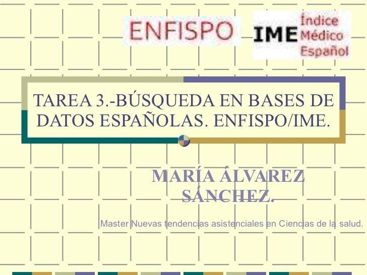 TAREA 3.-BÚSQUEDA EN BASES DE DATOS ESPAÑOLAS. ENFISPO/IME. MARÍA ÁLVAREZ SÁNCHEZ. Master Nuevas tendencias asistenciales ...