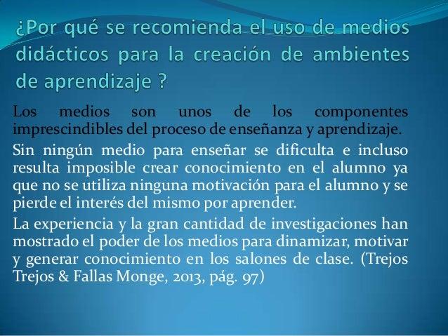 Los medios son unos de los componentes imprescindibles del proceso de enseñanza y aprendizaje. Sin ningún medio para enseñ...