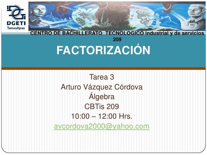 Tarea 3<br />Arturo Vázquez Córdova<br />Álgebra <br />CBTis 209 <br />10:00 – 12:00 Hrs. <br />avcordova2000@yahoo.com<br...