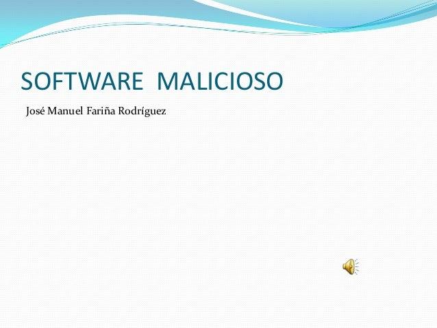 SOFTWARE MALICIOSOJosé Manuel Fariña Rodríguez