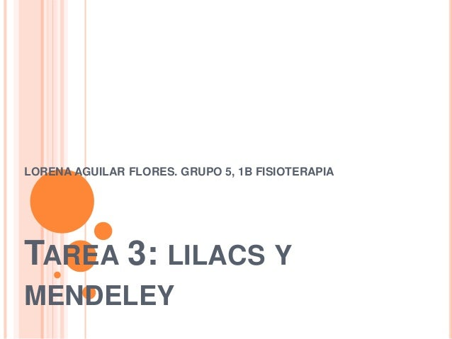TAREA 3: LILACS Y MENDELEY LORENA AGUILAR FLORES. GRUPO 5, 1B FISIOTERAPIA