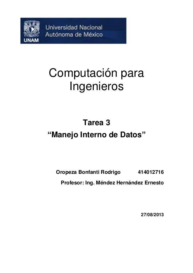 "Computación para Ingenieros Tarea 3 ""Manejo Interno de Datos""  Oropeza Bonfanti Rodrigo  414012716  Profesor: Ing. Méndez ..."