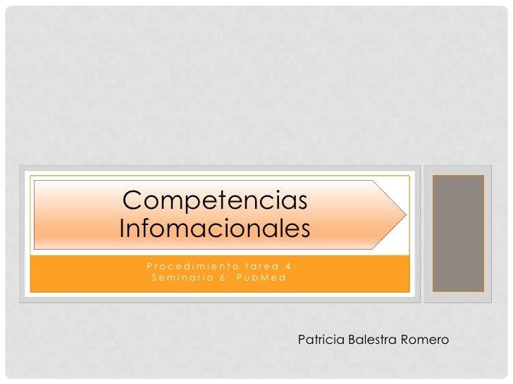 Procedimiento tarea 4<br />Seminario 6: PubMed<br />Patricia Balestra Romero<br />