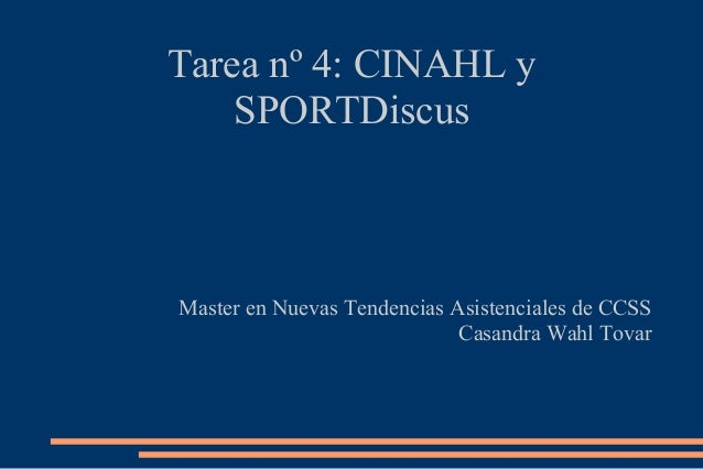 Tarea nº 4: CINAHL y    SPORTDiscusMaster en Nuevas Tendencias Asistenciales de CCSS                             Casandra ...