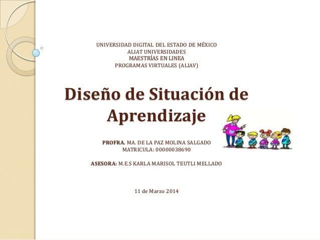 UNIVERSIDAD DIGITAL DEL ESTADO DE MÉXICO ALIAT UNIVERSIDADES MAESTRÍAS EN LINEA PROGRAMAS VIRTUALES (ALIAV) Diseño de Situ...