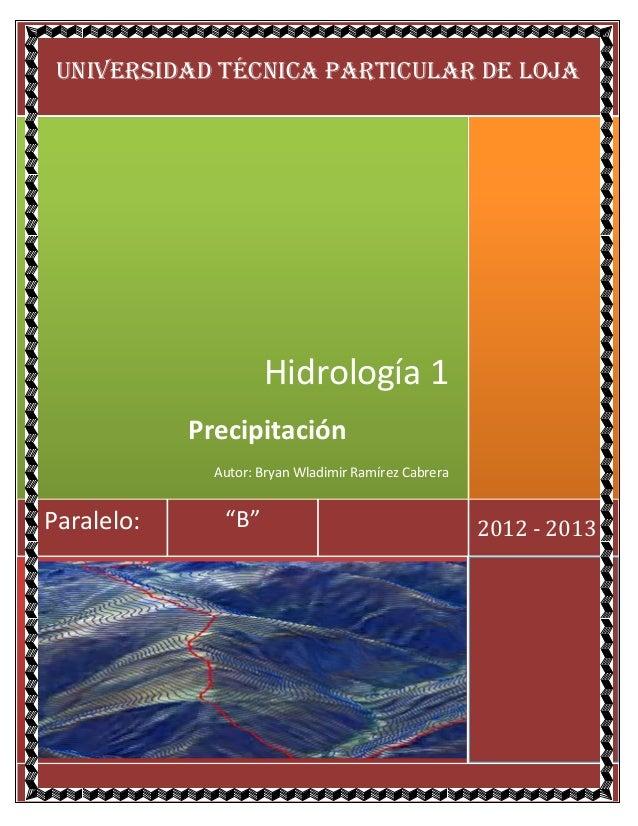 UNIVERSIDAD TÉCNICA PARTICULAR DE LOJA                     Hidrología 1            Precipitación              Autor: Bryan...