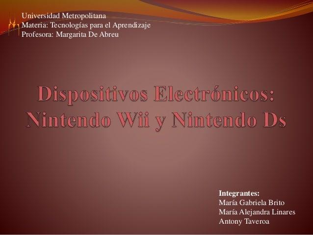 Universidad Metropolitana Materia: Tecnologías para el Aprendizaje Profesora: Margarita De Abreu Integrantes: María Gabrie...