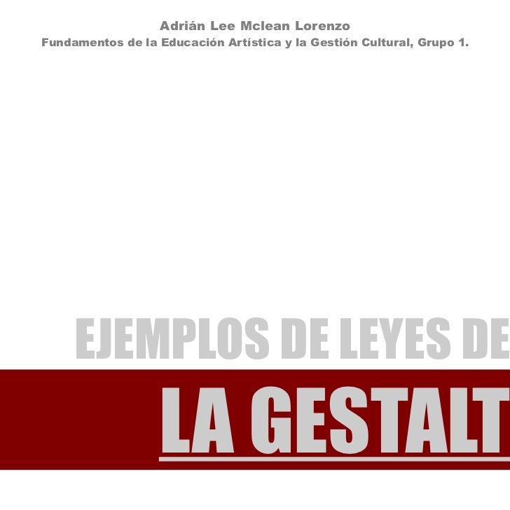 Adrián Lee Mclean Lorenzo Fundamentos de la Educación Artística y la Gestión Cultural, Grupo 1.          EJEMPLOS DE LEYES...
