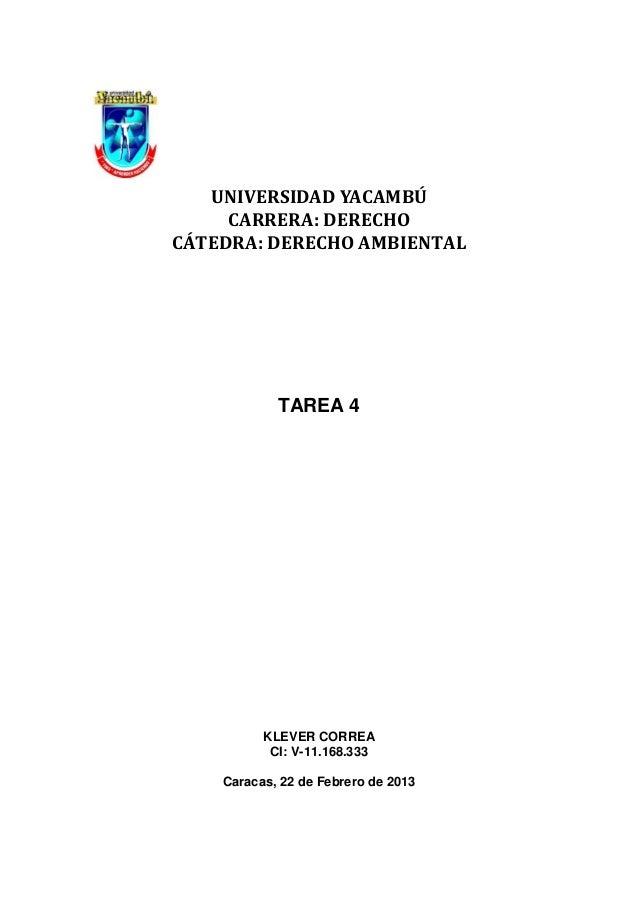 UNIVERSIDAD YACAMBÚ     CARRERA: DERECHOCÁTEDRA: DERECHO AMBIENTAL            TAREA 4          KLEVER CORREA           CI:...