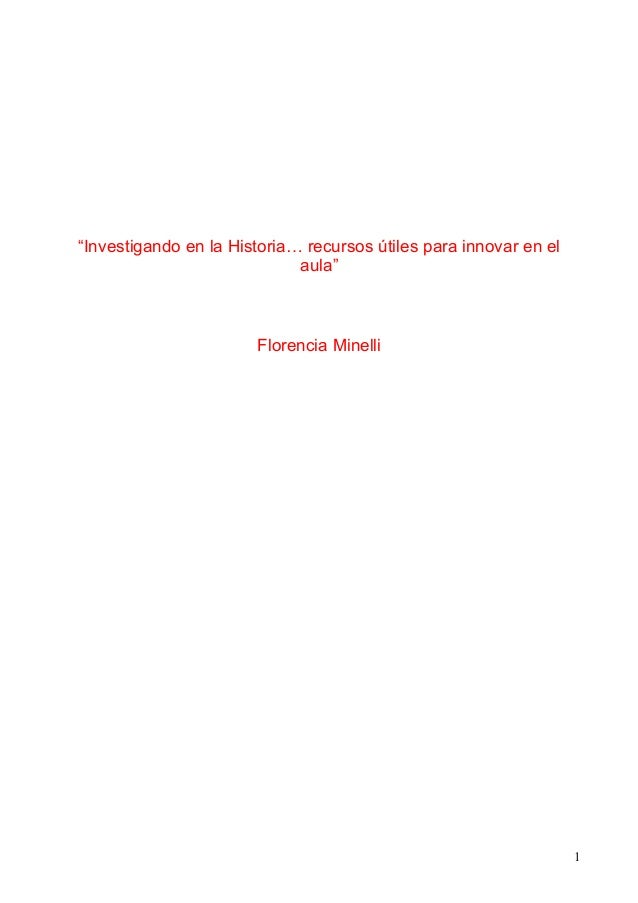 """Investigando en la Historia… recursos útiles para innovar en elaula""Florencia Minelli1"