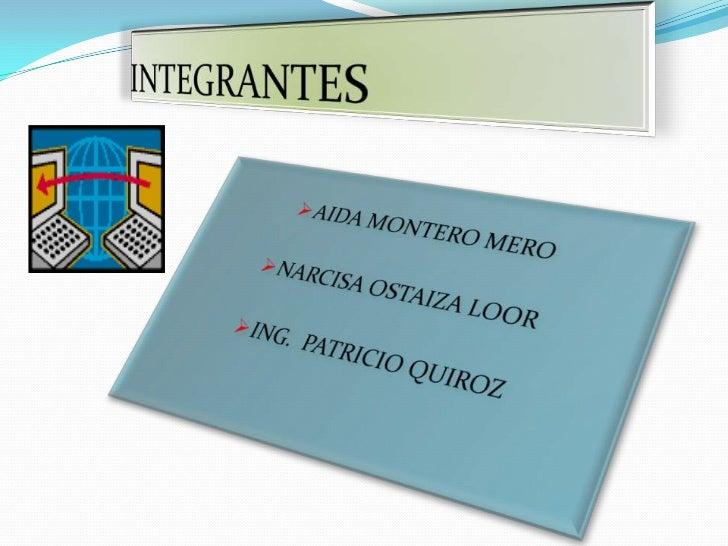 INTEGRANTES<br /><ul><li>AIDA MONTERO MERO