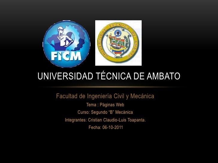 UNIVERSIDAD TÉCNICA DE AMBATO   Facultad de Ingeniería Civil y Mecánica                 Tema : Páginas Web            Curs...