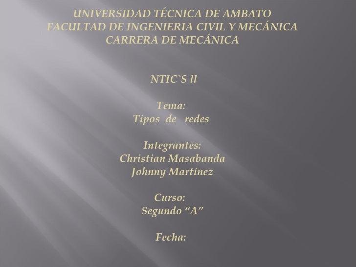 UNIVERSIDAD TÉCNICA DE AMBATO FACULTAD DE INGENIERIA CIVIL Y MECÁNICA CARRERA DE MECÁNICA     NTIC`S ll  Tema:  Tipos  ...