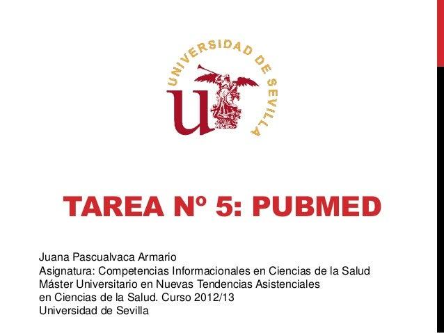 TAREA Nº 5: PUBMEDJuana Pascualvaca ArmarioAsignatura: Competencias Informacionales en Ciencias de la SaludMáster Universi...
