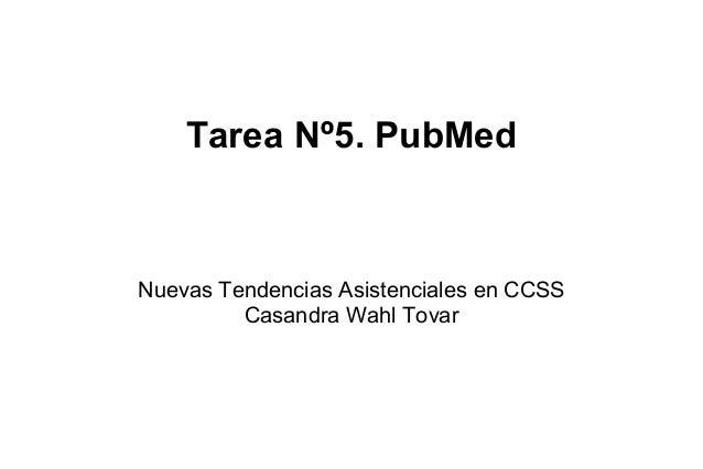 Tarea Nº5. PubMedNuevas Tendencias Asistenciales en CCSS         Casandra Wahl Tovar