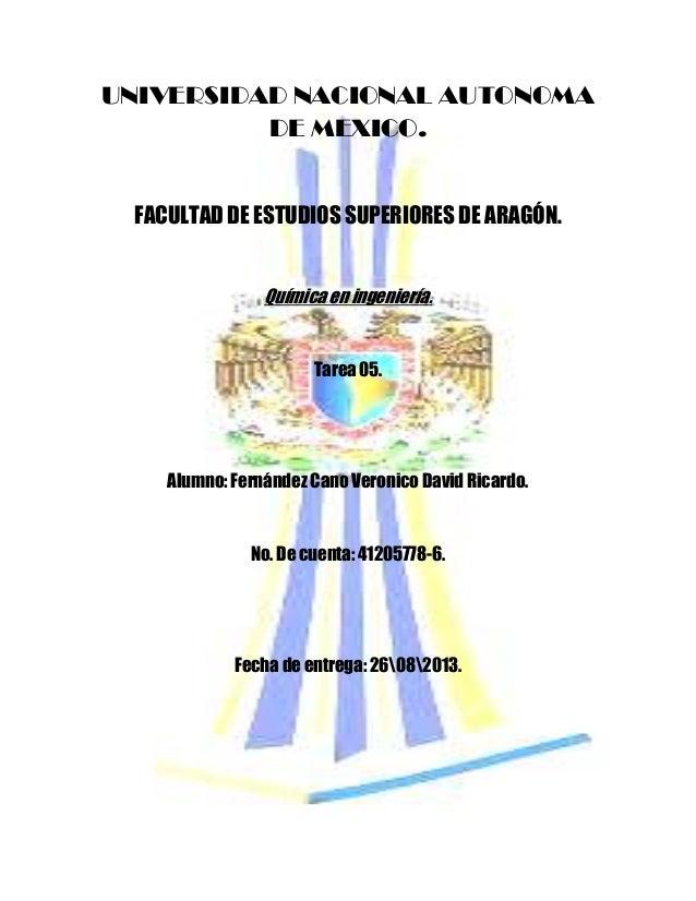 UNIVERSIDAD NACIONAL AUTONOMA DE MEXICO. FACULTAD DE ESTUDIOS SUPERIORES DE ARAGÓN. Química en ingeniería. Tarea 05. Alumn...
