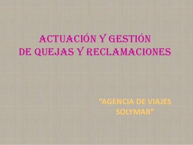 """ACTUACIÓN Y GESTIÓNDE QUEJAS Y RECLAMACIONES""""AGENCIA DE VIAJESSOLYMAR"""""""
