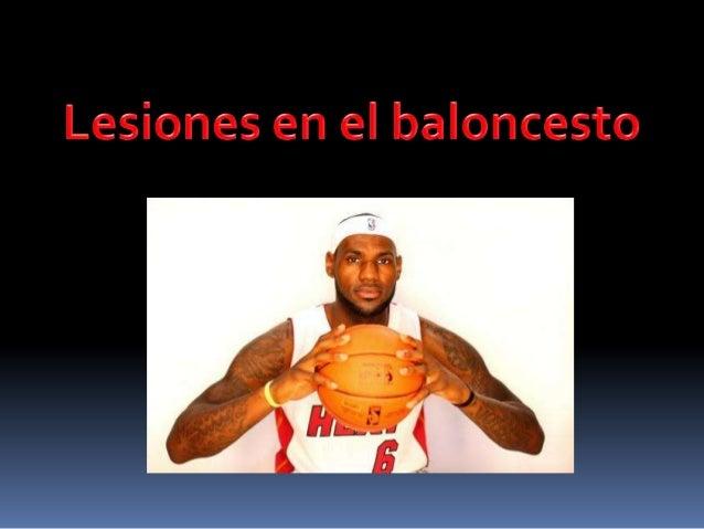 ¿Qué puede causar una lesión en el terreno de juego?  • Las características del baloncesto. • Una preparación física inade...