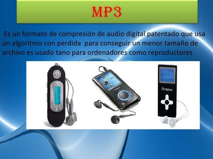 MP3Es un formato de compresión de audio digital patentado que usaun algoritmo con perdida para conseguir un menor tamaño d...