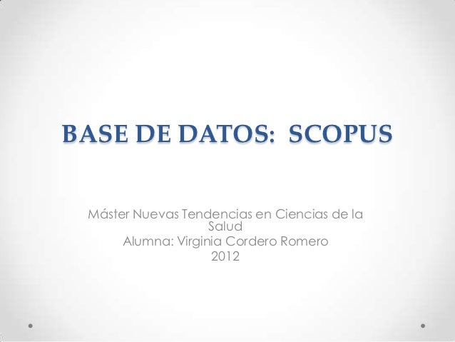 BASE DE DATOS: SCOPUS Máster Nuevas Tendencias en Ciencias de la                    Salud      Alumna: Virginia Cordero Ro...