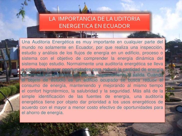 LA  IMPORTANCIA DE LA UDITORIA ENERGETICA EN ECUADOR<br />Una Auditoria Energética es muy importante en cualquier parte de...
