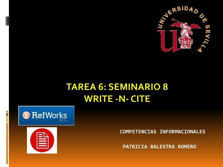 COMPETENCIAS INFORMACIONALES   Patricia balestra romero<br />TAREA 6: SEMINARIO 8<br />WRITE -N- CITE<br />