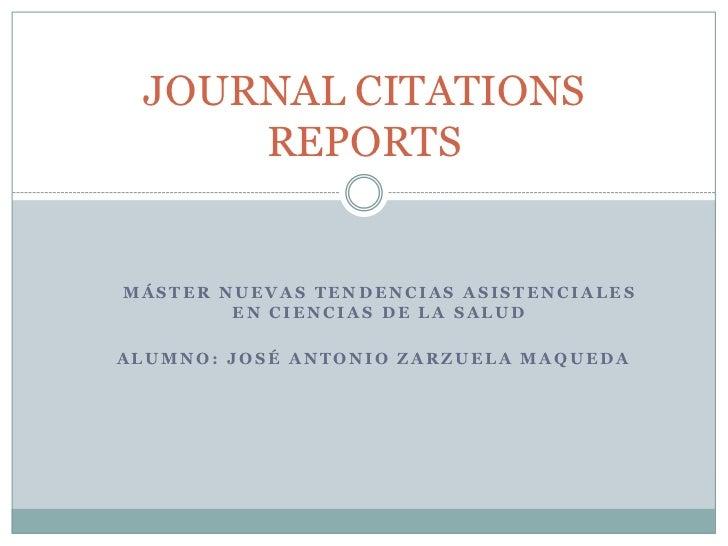 JOURNAL CITATIONS     REPORTSMÁSTER NUEVAS TENDENCIAS ASISTENCIALES        EN CIENCIAS DE LA SALUDALUMNO: JOSÉ ANTONIO ZAR...