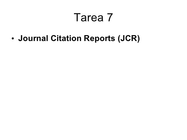 Tarea 7 <ul><li>Journal Citation Reports(JCR) </li></ul>