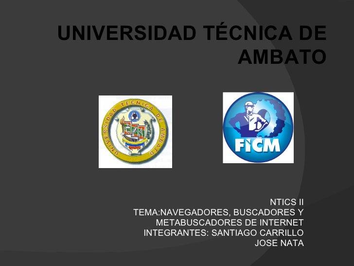 UNIVERSIDAD TÉCNICA DE               AMBATO                                NTICS II      TEMA:NAVEGADORES, BUSCADORES Y   ...