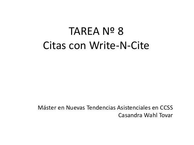 TAREA Nº 8 Citas con Write-N-CiteMáster en Nuevas Tendencias Asistenciales en CCSS                            Casandra Wah...