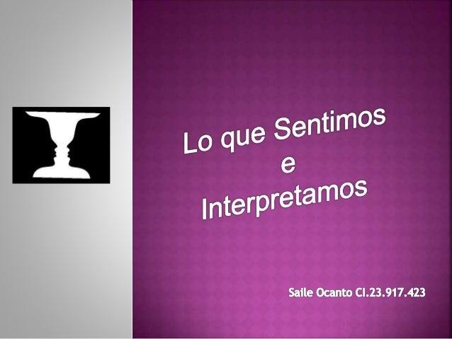 La percepción es la recepción, a través de los sentidos, de los estímulos externos y la interpretación que se haga de ello...