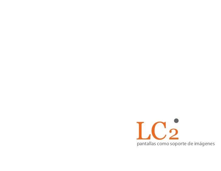 LC 2 pantallas como soporte de imágenes